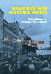 Broschüre: Solidarität muss praktisch werden. Unterstützung von illegalisierten Menschen
